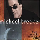 Brecker, Michael: Two Blocks From The Edge